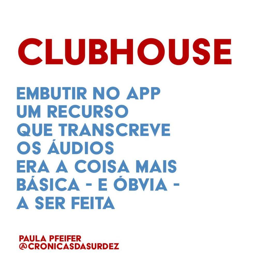 """Card com fundo branco e o texto, em vermelho e azul: """"Clubhouse, embutir no app um recurso que transcreve os áudios era a coisa mais básica -e óbvia- a ser feita"""". Paula Pfeifer @cronicasdasurdez"""