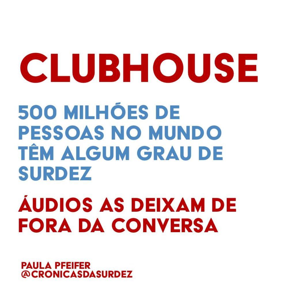 """Card com fundo branco e o texto, em vermelho e azul: """"Clubhouse, 500 milhões de pessoas no mundo têm algum grau de surdez. Áudios as deixam de fora da conversa"""". Paula Pfeifer @cronicasdasurdez"""